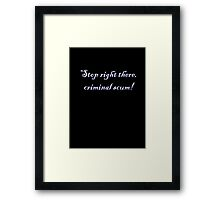 Stop right there criminal scum! Framed Print