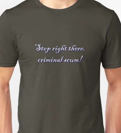 Stop right there criminal scum! Unisex T-Shirt