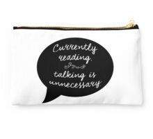 Currently reading, talking is unnecessary.  Studio Pouch