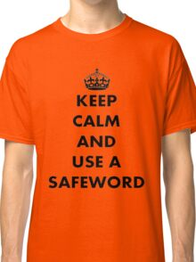 Keep Calm And Use A Safeword Classic T-Shirt