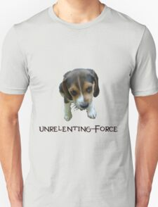 Unrelenting Force - Puppy has POWER T-Shirt