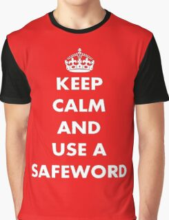 Keep Calm and Use A Safeword Graphic T-Shirt