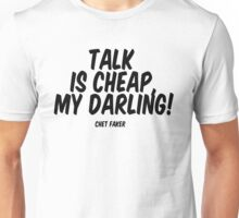 Talk Is Cheap, My Darling! Unisex T-Shirt