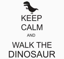 Keep Calm and walk the dinosaur! by FrogGirl