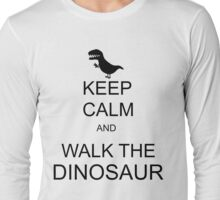 Keep Calm and walk the dinosaur! Long Sleeve T-Shirt