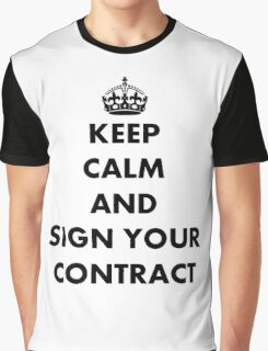 Keep Calm and Sign Your Contract Graphic T-Shirt