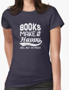 Books make me happy. you, not so much Womens Fitted T-Shirt