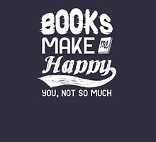 Books make me happy. you, not so much Unisex T-Shirt
