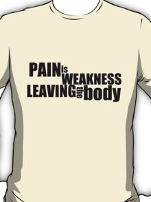 Pain is weakness leaving the body T-Shirt