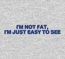 I'm not fat, I'm just easy to see. by digerati