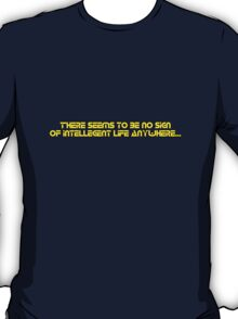 There seems to be no sign of intellegent life anywhere... T-Shirt