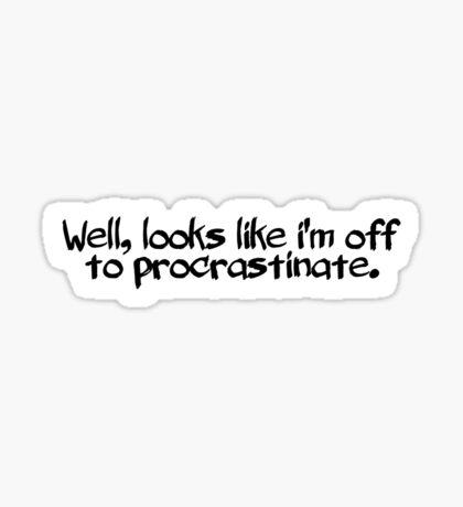 Well, looks like i'm off to procrastinate. Sticker