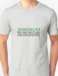 BROKE! Rob me only if you need the practice. T-Shirt