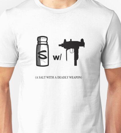 A salt with a deadly weapon Unisex T-Shirt