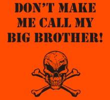 Don't Make Me Call My Big Brother Kids Tee