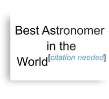 Best Astronomer in the World - Citation Needed! Metal Print