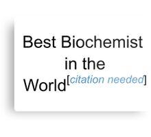 Best Biochemist in the World - Citation Needed! Metal Print