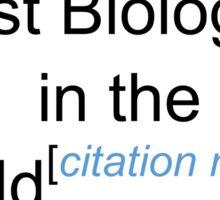 Best Biologist in the World - Citation Needed! Sticker