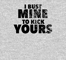 I Bust Mine To Kick Yours Unisex T-Shirt