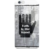Talk to the hand iPhone Case/Skin