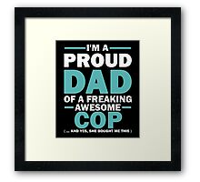I'M A Proud Dad Of A Freaking Awesome COP. And Yes She Bought Me This. Framed Print