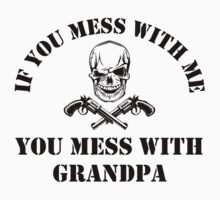 You Mess With Grandpa Kids Tee