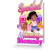 Spoiled And Blaming Mommy Greeting Card