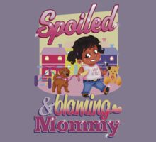 Spoiled And Blaming Mommy Kids Clothes