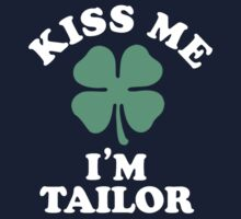Kiss me, Im TAILOR by betsyerick