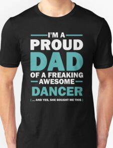 I'M A Proud Dad Of A Freaking Awesome Dancer. And Yes She Bought Me This. T-Shirt