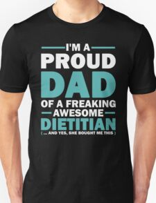 I'M A Proud Dad Of A Freaking Awesome Dietitian. And Yes She Bought Me This. T-Shirt