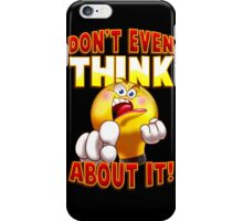 Don't Even Think About It iPhone Case/Skin