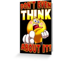 Don't Even Think About It Greeting Card