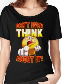 Don't Even Think About It Women's Relaxed Fit T-Shirt