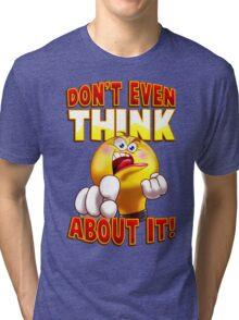 Don't Even Think About It Tri-blend T-Shirt