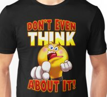 Don't Even Think About It Unisex T-Shirt