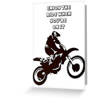 Enjoy The Ride While You're On It Greeting Card