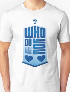 (Doctor) WHO do you love? T-Shirt