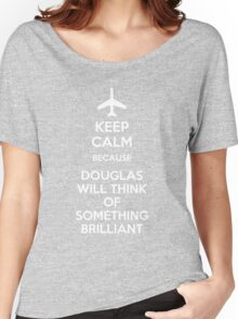 Keep Calm because Douglas Will Think Of Something Brilliant Women's Relaxed Fit T-Shirt