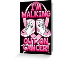 I'm Walking Out On Cancer Greeting Card