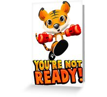 You're Not Ready Greeting Card