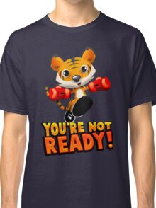 You're Not Ready Classic T-Shirt