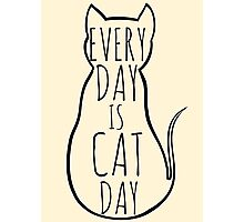 every day is cat day Photographic Print