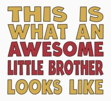 Awesome Little BrotherThis funny This Is What An Awesome Little Brother Looks Like design is a great gift idea for babies. Kids Tee