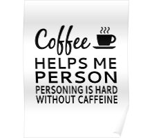 Coffee Helps Me Person Poster