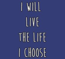 I will live the life I choose by ElyB