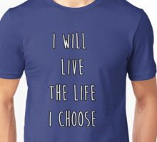 I will live the life I choose Unisex T-Shirt