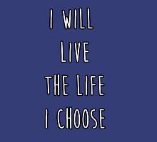I will live the life I choose Unisex T-Shirt