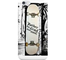 """Rather be dead than cool"" iPhone Case/Skin"