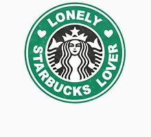 Lonely Starbucks Lover II Unisex T-Shirt